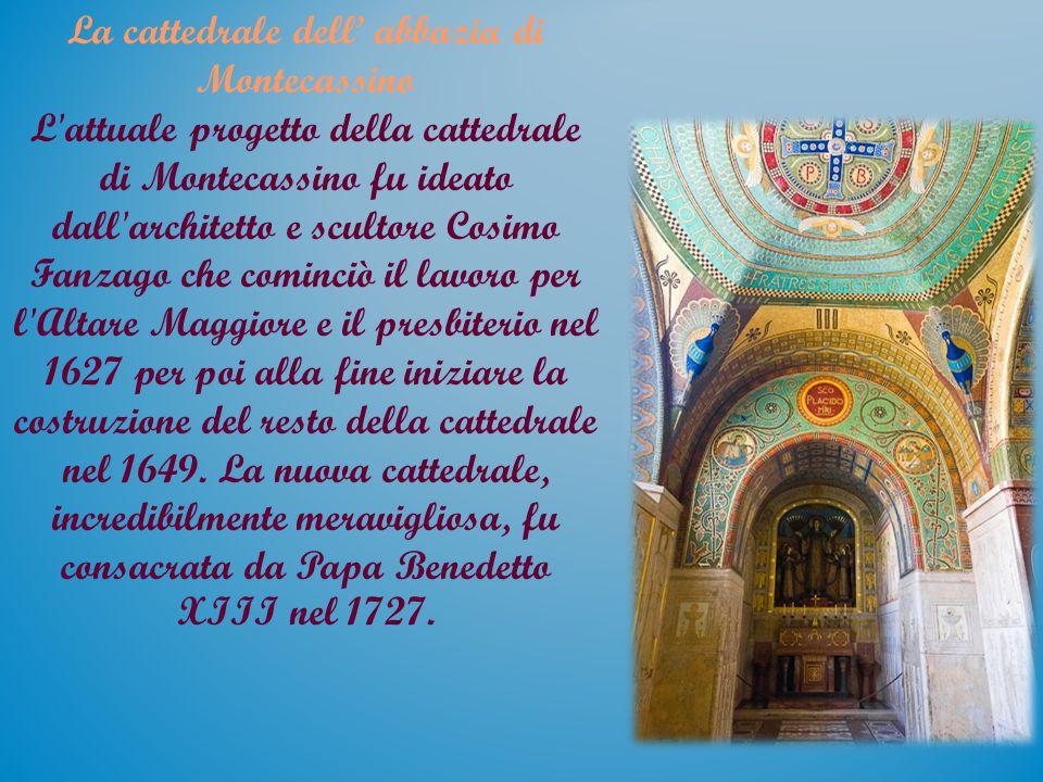 La cattedrale dell' abbazia di Montecassino L'attuale progetto della cattedrale di Montecassino fu ideato dall'architetto e scultore Cosimo Fanzago ch