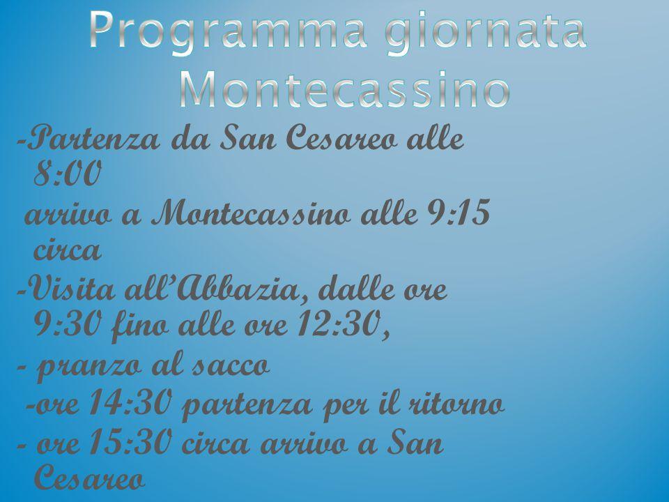 -Partenza da San Cesareo alle 8:00 arrivo a Montecassino alle 9:15 circa -Visita all'Abbazia, dalle ore 9:30 fino alle ore 12:30, - pranzo al sacco -o