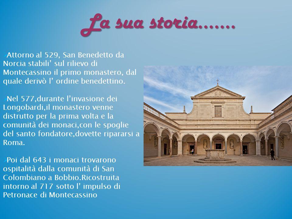 La sua storia…….  Attorno al 529, San Benedetto da Norcia stabili' sul rilievo di Montecassino il primo monastero, dal quale derivò l' ordine benedet