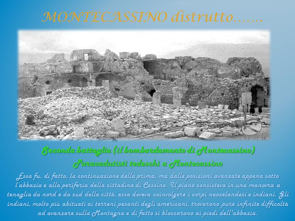 Seconda battaglia (il bombardamento di Montecassino) Paracadutisti tedeschi a Montecassino Essa fu, di fatto, la continuazione della prima, ma dalle p
