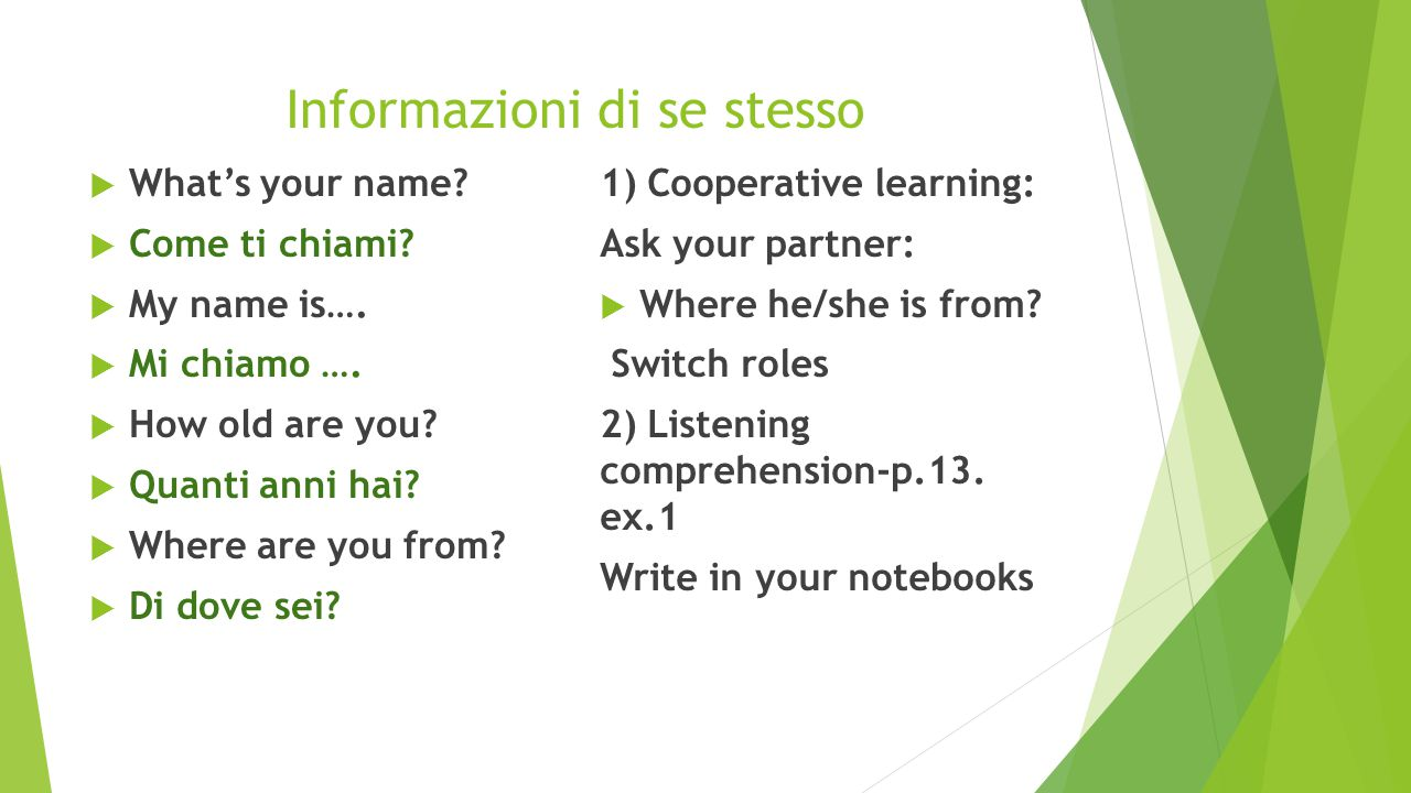 Informazioni di se stesso  What's your name. Come ti chiami.