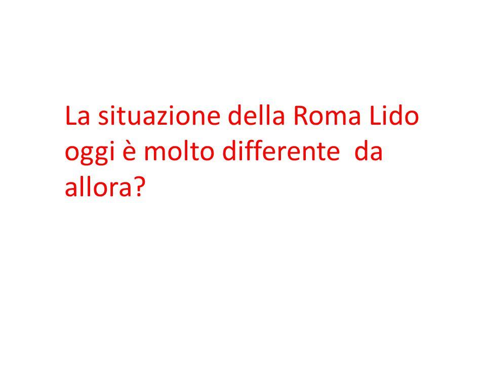 La situazione della Roma Lido oggi è molto differente da allora