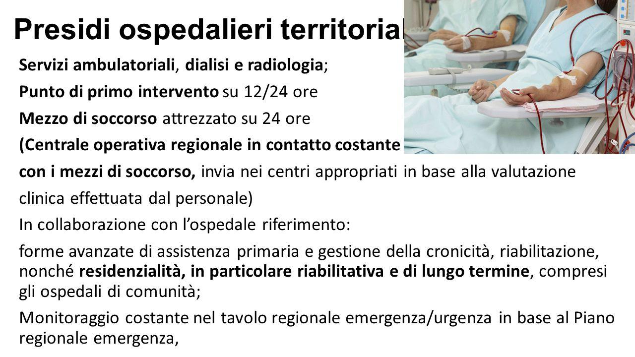 Presidi ospedalieri territoriali Servizi ambulatoriali, dialisi e radiologia; Punto di primo intervento su 12/24 ore Mezzo di soccorso attrezzato su 2