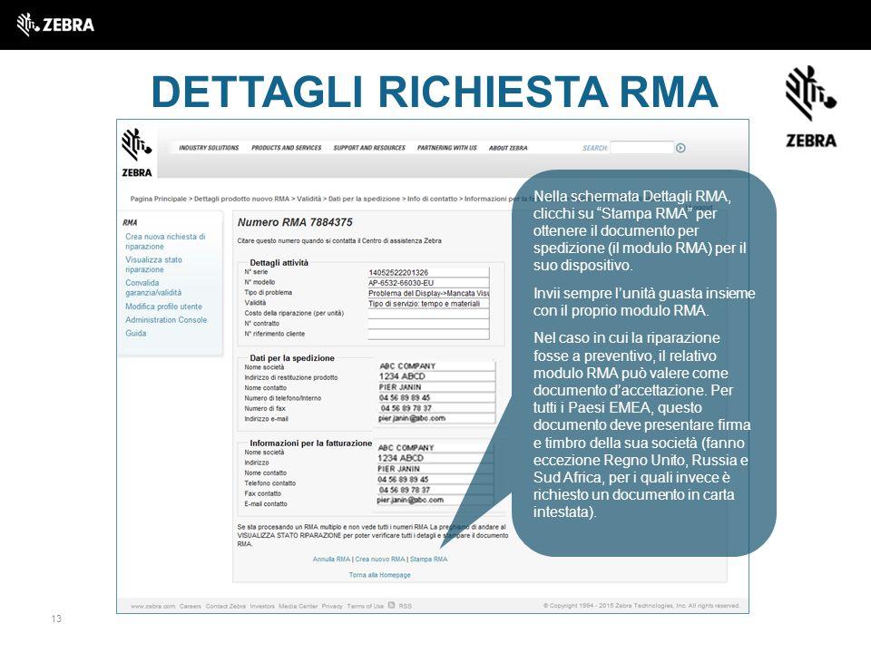 13 DETTAGLI RICHIESTA RMA Nella schermata Dettagli RMA, clicchi su Stampa RMA per ottenere il documento per spedizione (il modulo RMA) per il suo dispositivo.