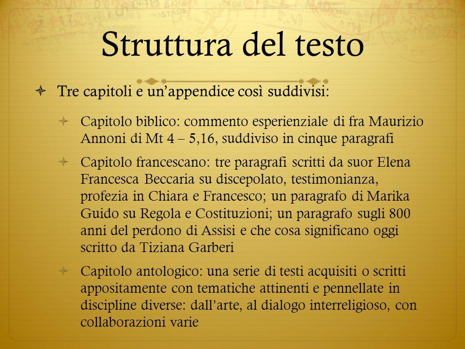 Struttura del testo  Tre capitoli e un'appendice così suddivisi:  Capitolo biblico: commento esperienziale di fra Maurizio Annoni di Mt 4 – 5,16, su
