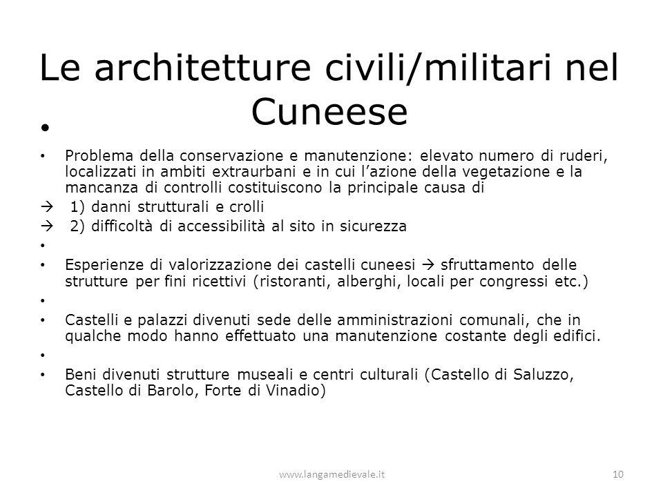 Le architetture civili/militari nel Cuneese Problema della conservazione e manutenzione: elevato numero di ruderi, localizzati in ambiti extraurbani e