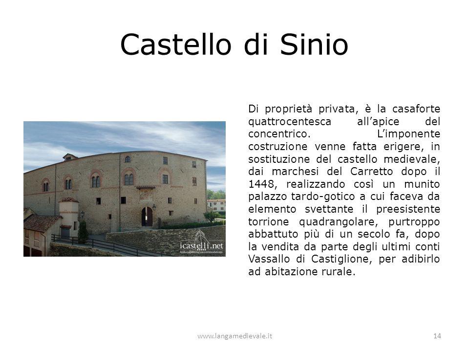 Castello di Sinio www.langamedievale.it14 Di proprietà privata, è la casaforte quattrocentesca all'apice del concentrico. L'imponente costruzione venn