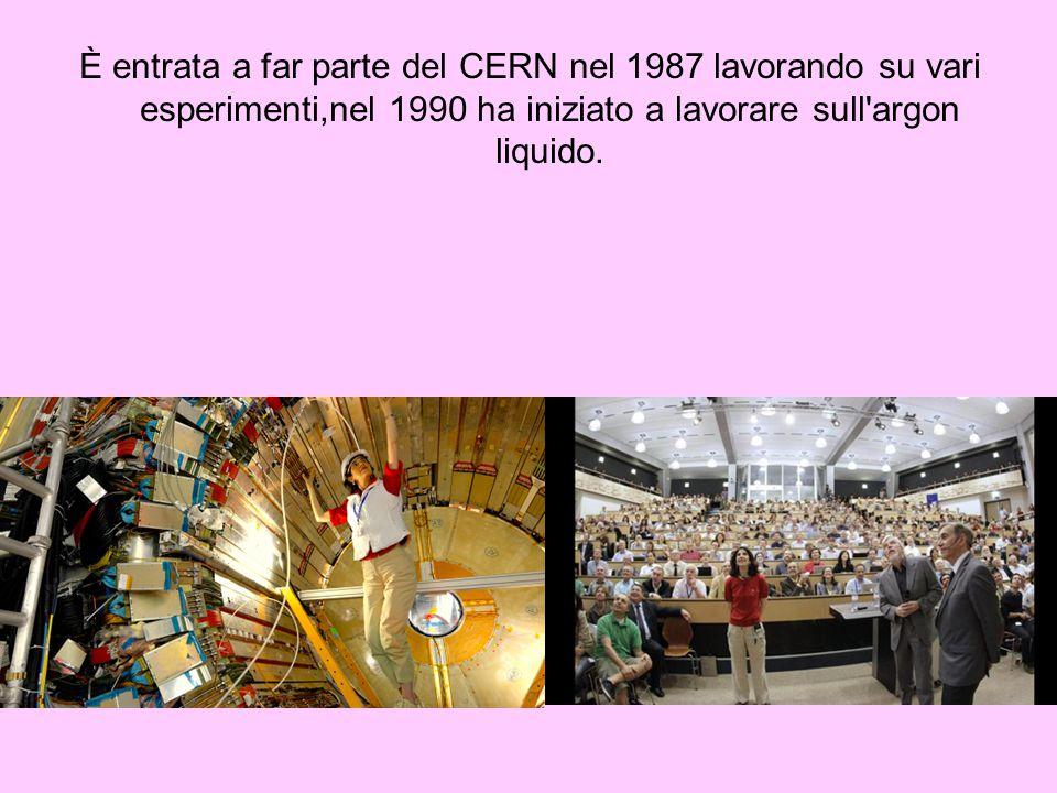 È entrata a far parte del CERN nel 1987 lavorando su vari esperimenti,nel 1990 ha iniziato a lavorare sull'argon liquido.