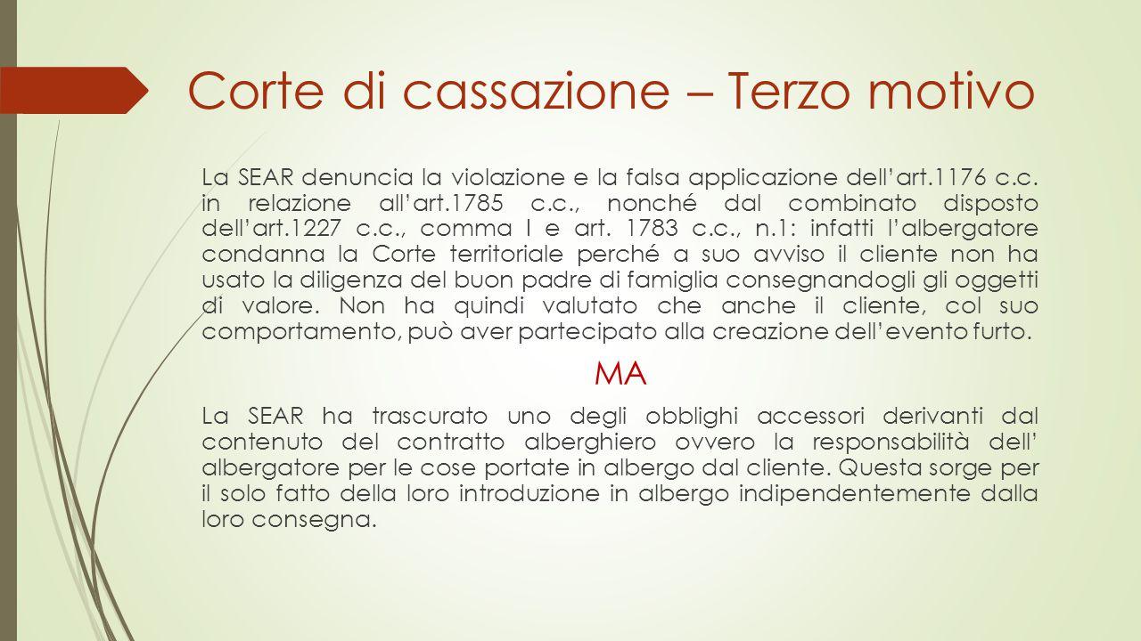 Corte di cassazione – Terzo motivo La SEAR denuncia la violazione e la falsa applicazione dell'art.1176 c.c. in relazione all'art.1785 c.c., nonché da
