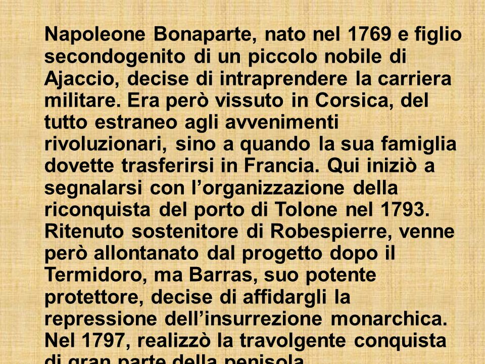 Napoleone Bonaparte, nato nel 1769 e figlio secondogenito di un piccolo nobile di Ajaccio, decise di intraprendere la carriera militare.
