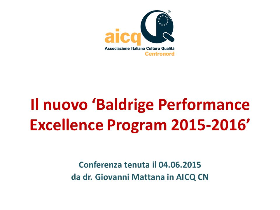 Il nuovo 'Baldrige Performance Excellence Program 2015-2016' Conferenza tenuta il 04.06.2015 da dr.