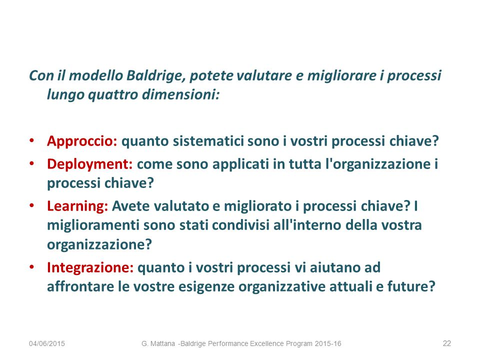 Con il modello Baldrige, potete valutare e migliorare i processi lungo quattro dimensioni: Approccio: quanto sistematici sono i vostri processi chiave.