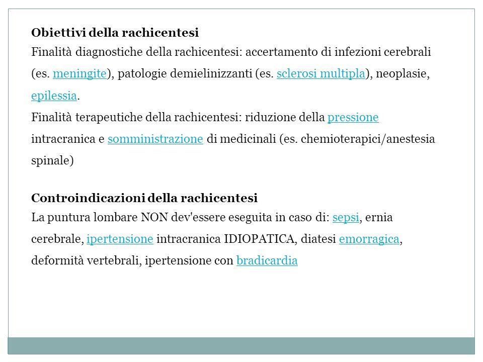 Controindicazioni della rachicentesi La puntura lombare NON dev'essere eseguita in caso di: sepsi, ernia cerebrale, ipertensione intracranica IDIOPATI