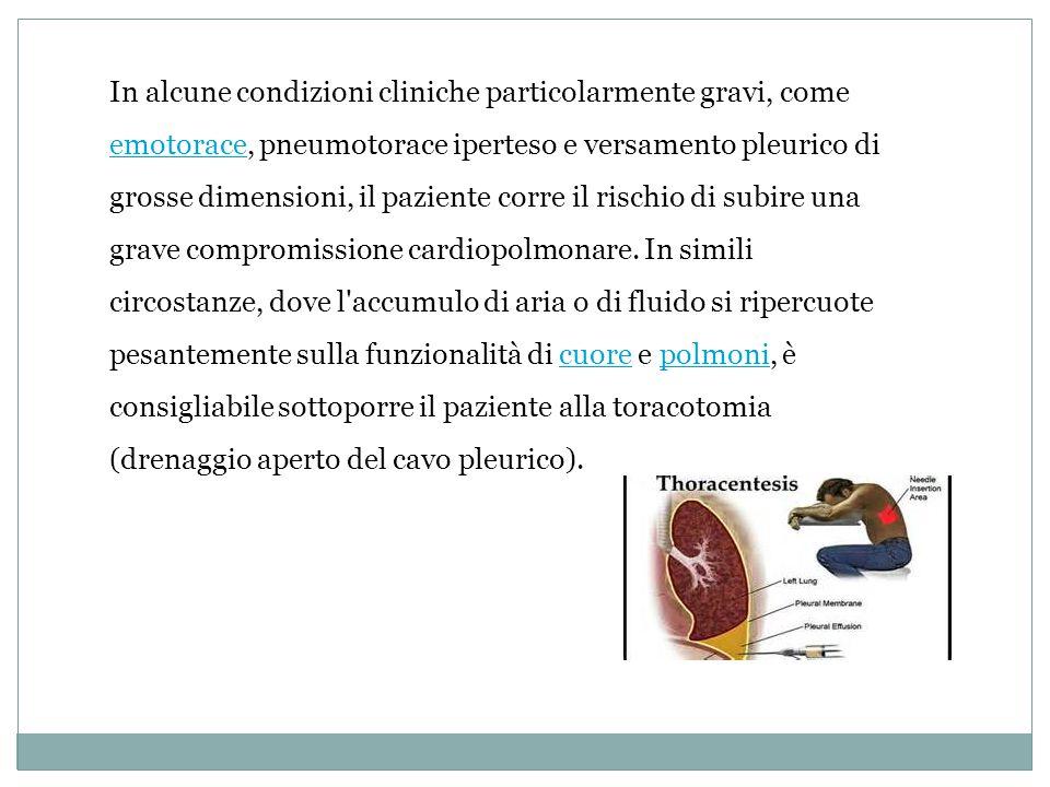 In alcune condizioni cliniche particolarmente gravi, come emotorace, pneumotorace iperteso e versamento pleurico di grosse dimensioni, il paziente cor
