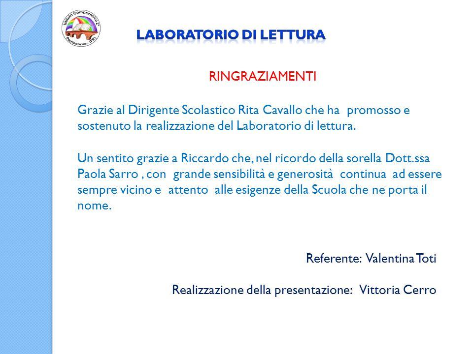 RINGRAZIAMENTI Grazie al Dirigente Scolastico Rita Cavallo che ha promosso e sostenuto la realizzazione del Laboratorio di lettura. Un sentito grazie
