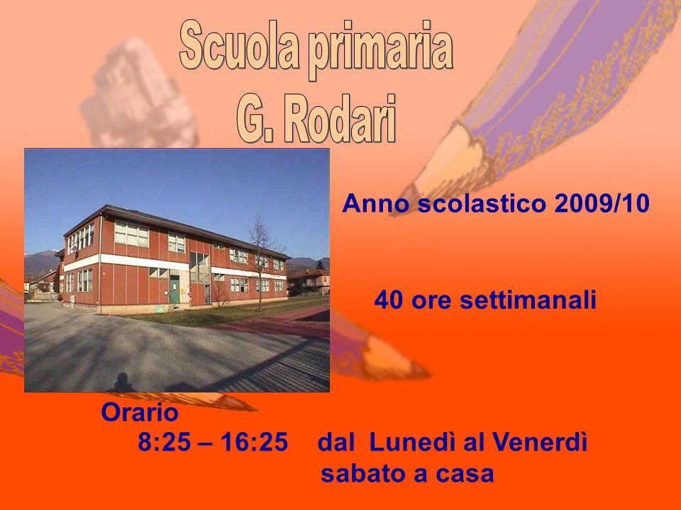 Anno scolastico 2009/10 Orario 8:25 – 16:25 dalLunedì al Venerdì sabato a casa 40 ore settimanali