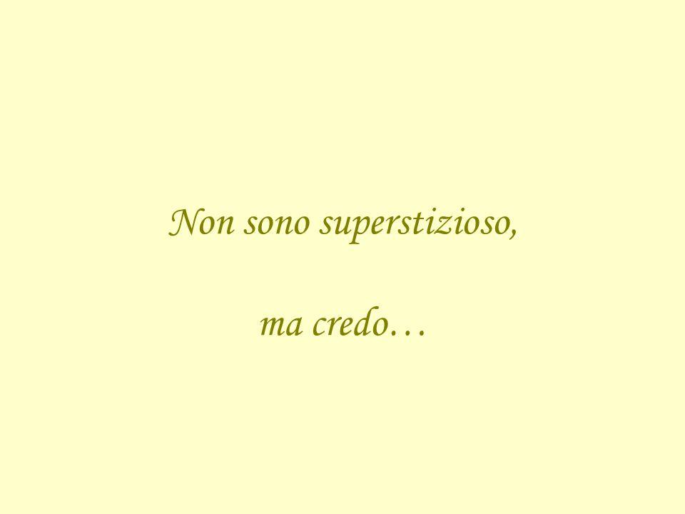Non sono superstizioso, ma credo…