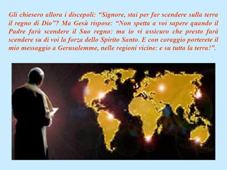 Gli chiesero allora i discepoli: Signore, stai per far scendere sulla terra il regno di Dio .