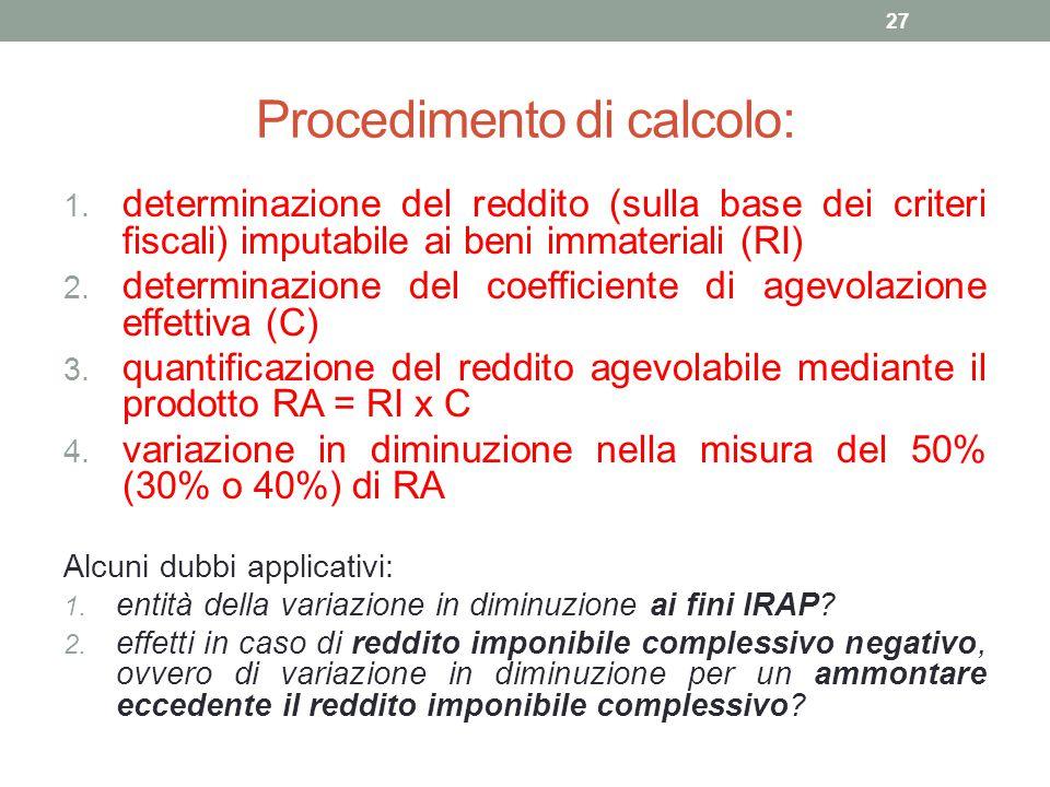 Procedimento di calcolo: 1. determinazione del reddito (sulla base dei criteri fiscali) imputabile ai beni immateriali (RI) 2. determinazione del coef