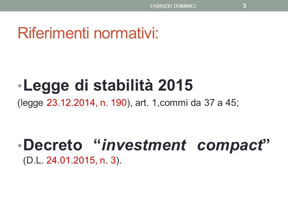 """Riferimenti normativi: Legge di stabilità 2015 (legge 23.12.2014, n. 190), art. 1,commi da 37 a 45; Decreto """"investment compact"""" (D.L. 24.01.2015, n."""
