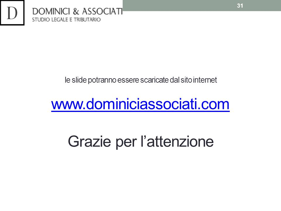 le slide potranno essere scaricate dal sito internet www.dominiciassociati.com Grazie per l'attenzione www.dominiciassociati.com 31