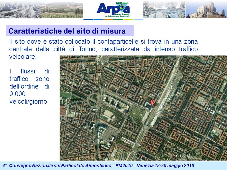 4° Convegno Nazionale sul Particolato Atmosferico – PM2010 – Venezia 18-20 maggio 2010 Caratteristiche del sito di misura Il sito dove è stato collocato il contaparticelle si trova in una zona centrale della città di Torino, caratterizzata da intenso traffico veicolare.