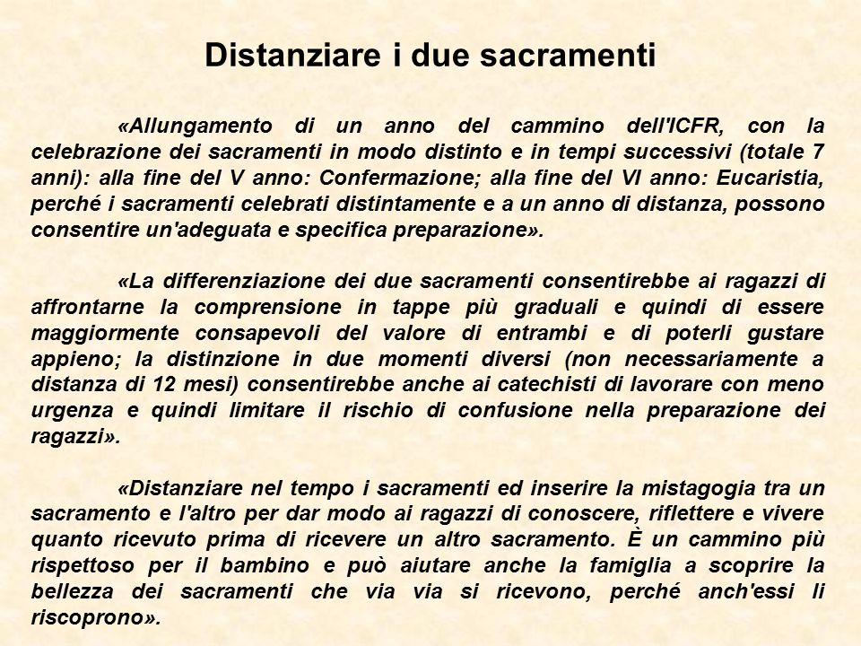 «Allungamento di un anno del cammino dell'ICFR, con la celebrazione dei sacramenti in modo distinto e in tempi successivi (totale 7 anni): alla fine d