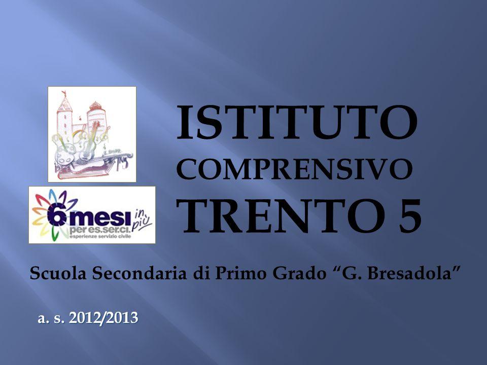 """Scuola Secondaria di Primo Grado """"G. Bresadola"""" ISTITUTO COMPRENSIVO TRENTO 5 a. s. 2012/2013"""