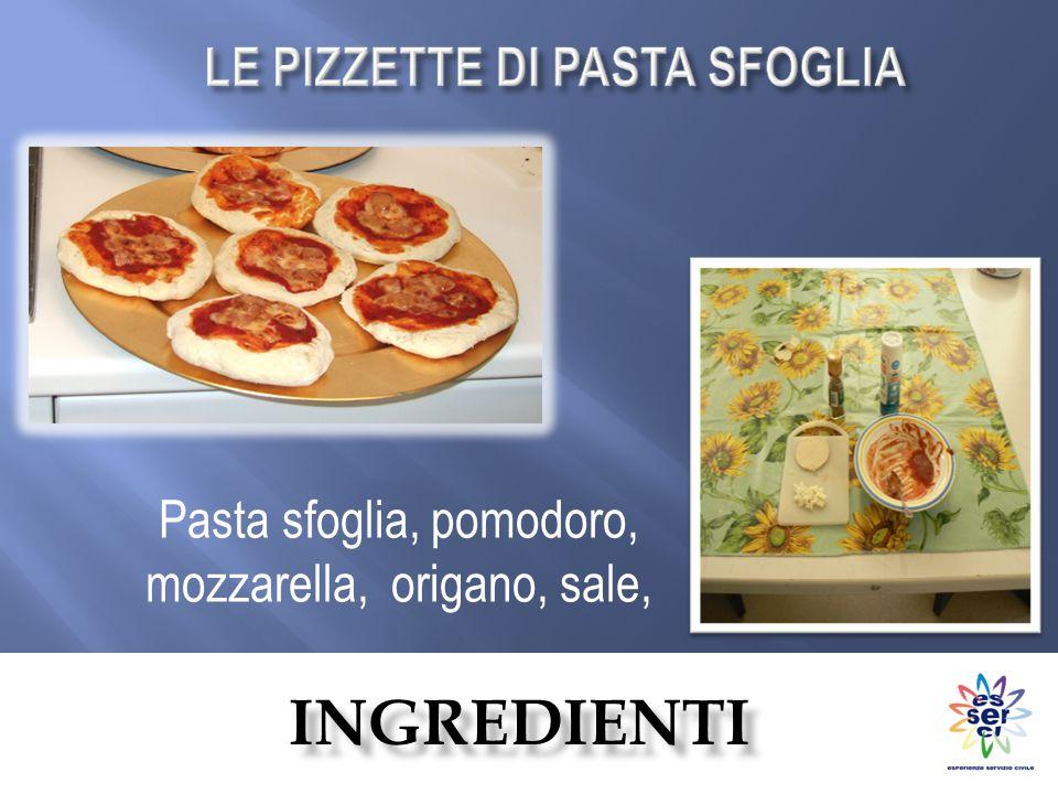 INGREDIENTI Pasta sfoglia, pomodoro, mozzarella, origano, sale,