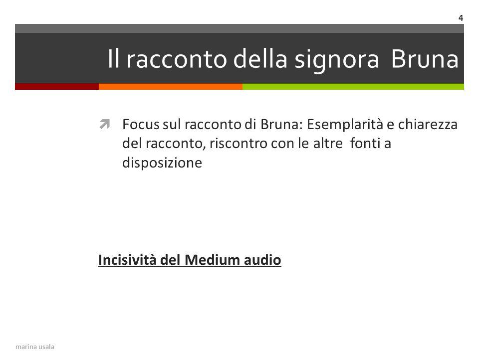 Il racconto della signora Bruna  Focus sul racconto di Bruna: Esemplarità e chiarezza del racconto, riscontro con le altre fonti a disposizione Incisività del Medium audio 4 marina usala