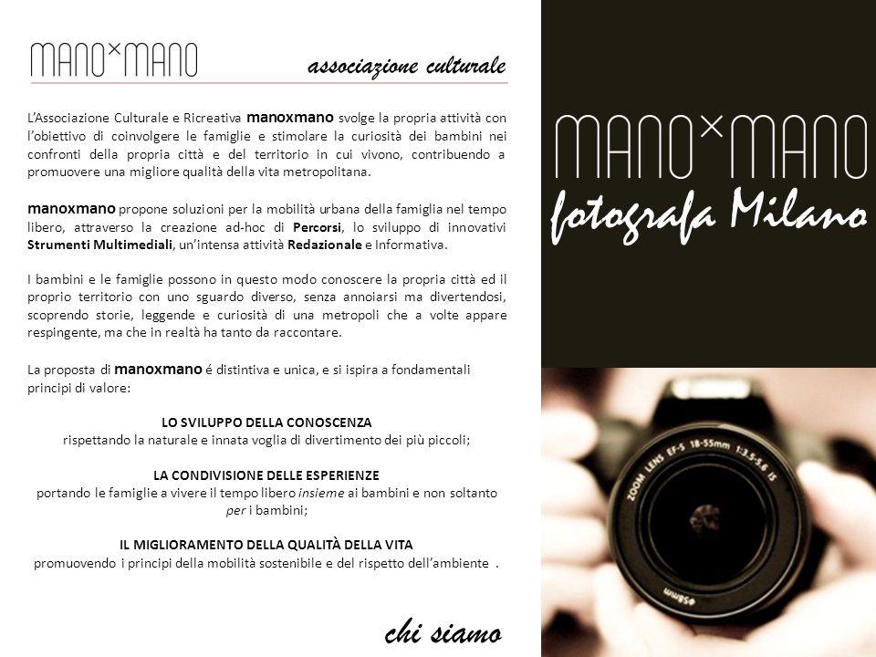 fotografa Milano L'Associazione Culturale e Ricreativa manoxmano svolge la propria attività con l'obiettivo di coinvolgere le famiglie e stimolare la curiosità dei bambini nei confronti della propria città e del territorio in cui vivono, contribuendo a promuovere una migliore qualità della vita metropolitana.