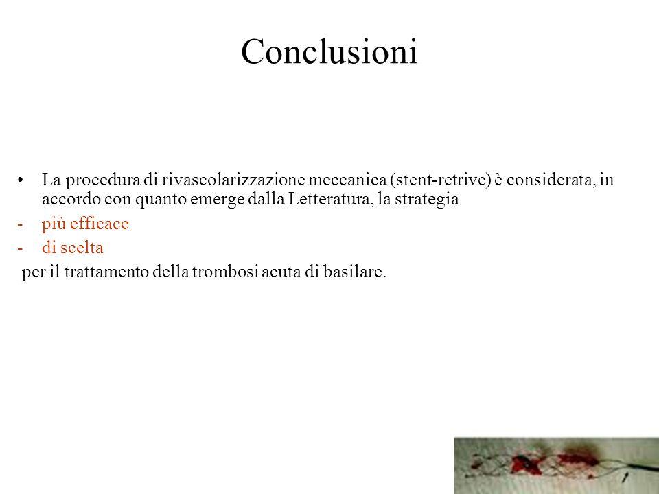 Conclusioni La procedura di rivascolarizzazione meccanica (stent-retrive) è considerata, in accordo con quanto emerge dalla Letteratura, la strategia