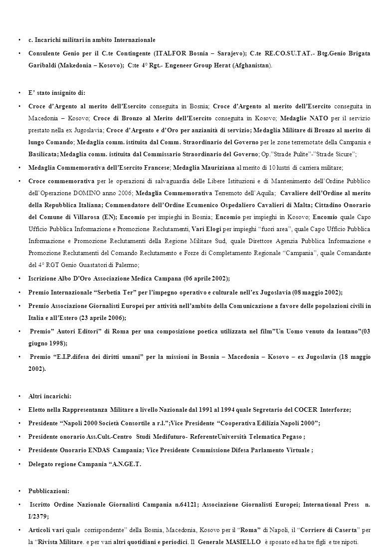 c. Incarichi militari in ambito Internazionale Consulente Genio per il C.te Contingente (ITALFOR Bosnia – Sarajevo); C.te RE.CO.SU.TAT.- Btg.Genio Bri