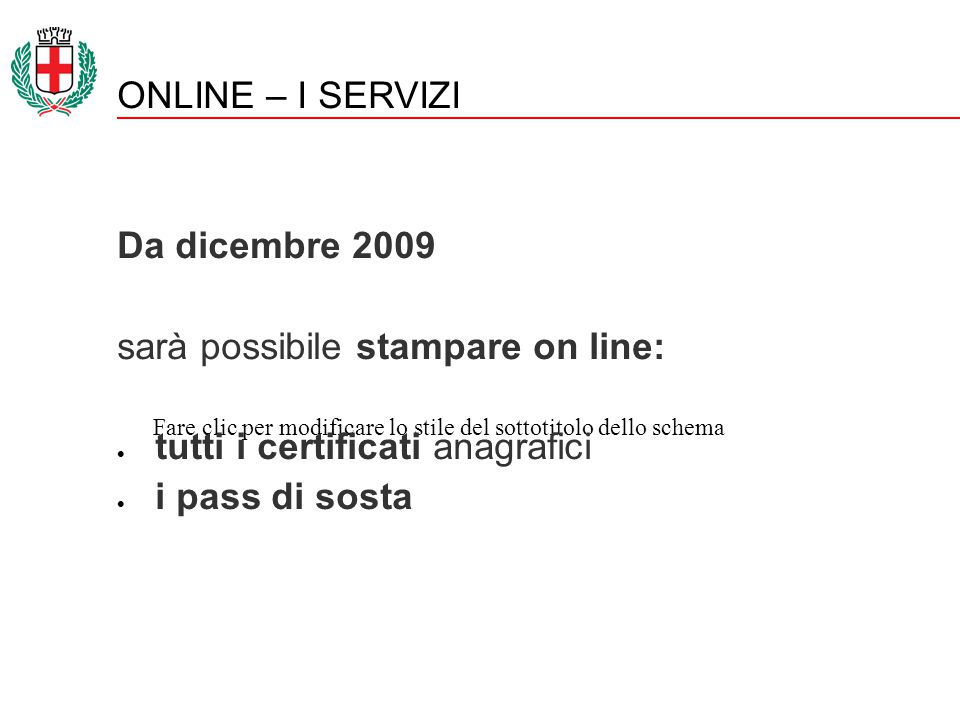 Fare clic per modificare lo stile del sottotitolo dello schema ONLINE – I SERVIZI Da dicembre 2009 sarà possibile stampare on line:  tutti i certificati anagrafici  i pass di sosta