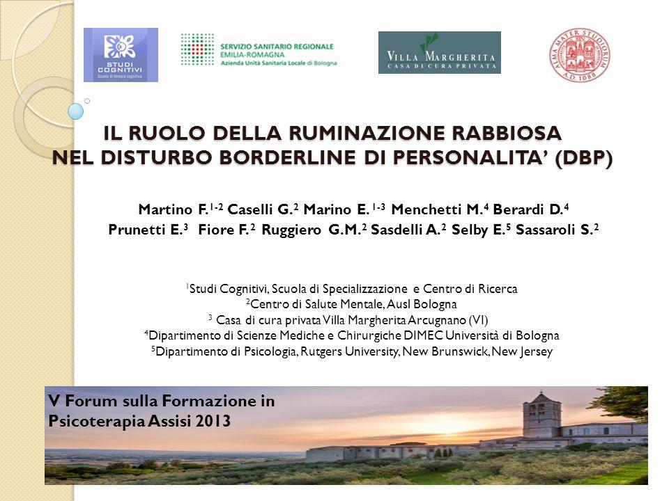IL RUOLO DELLA RUMINAZIONE RABBIOSA NEL DISTURBO BORDERLINE DI PERSONALITA' (DBP) Martino F. 1-2 Caselli G. 2 Marino E. 1-3 Menchetti M. 4 Berardi D.