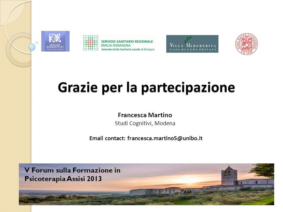 Grazie per la partecipazione Francesca Martino Studi Cognitivi, Modena Email contact: francesca.martino5@unibo.it V Forum sulla Formazione in Psicoter