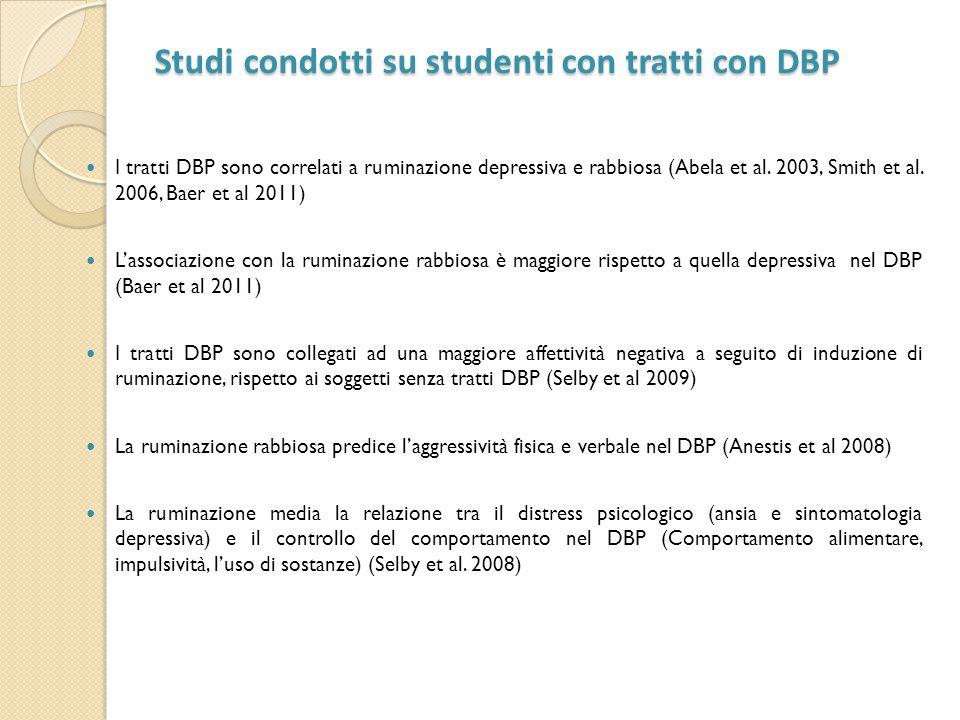 Studi condotti su studenti con tratti con DBP Studi condotti su studenti con tratti con DBP I tratti DBP sono correlati a ruminazione depressiva e rab