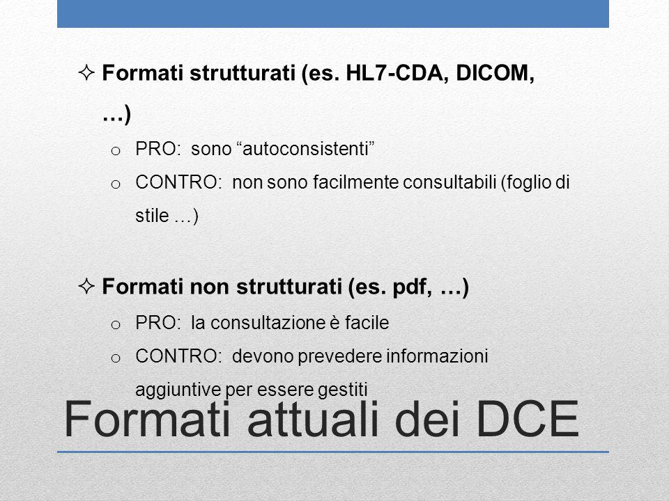 """Formati attuali dei DCE  Formati strutturati (es. HL7-CDA, DICOM, …) o PRO: sono """"autoconsistenti"""" o CONTRO: non sono facilmente consultabili (foglio"""