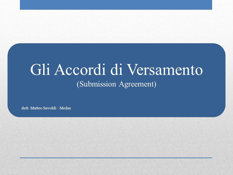 Gli Accordi di Versamento (Submission Agreement) dott. Matteo Savoldi - Medas