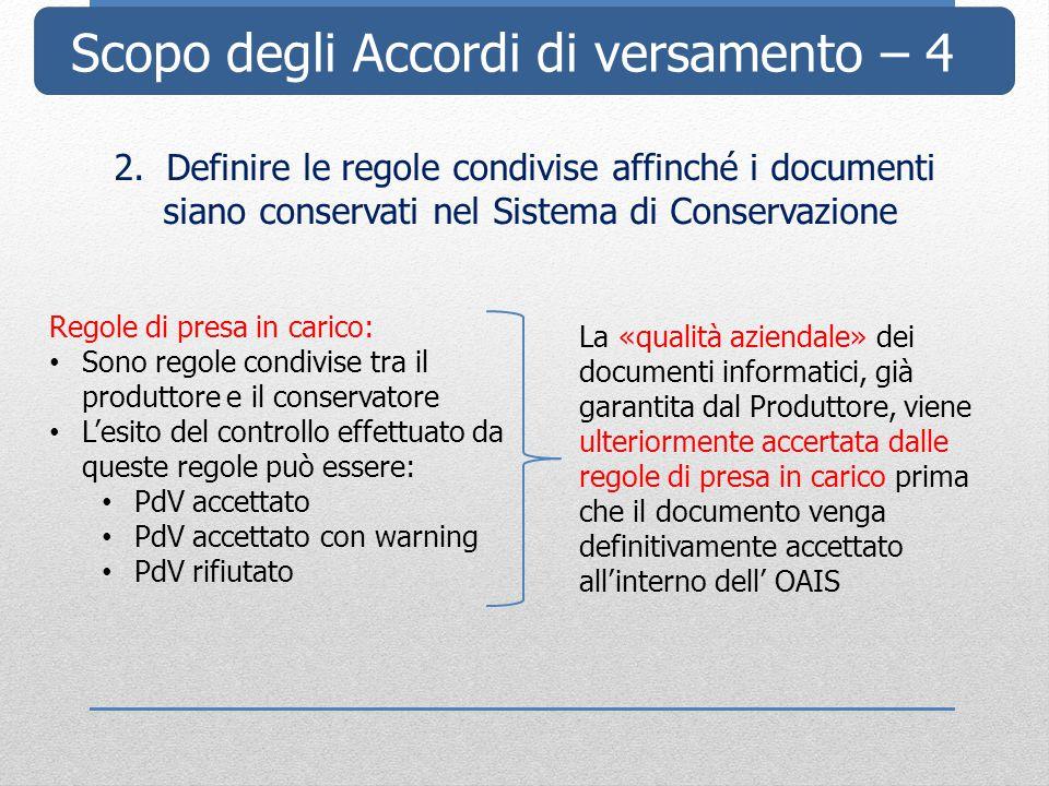 Scopo degli Accordi di versamento – 4 2.Definire le regole condivise affinché i documenti siano conservati nel Sistema di Conservazione Regole di pres