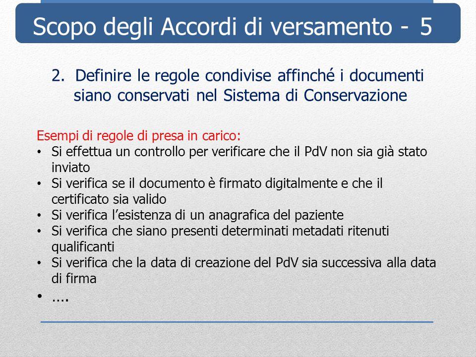 Scopo degli Accordi di versamento - 5 2.Definire le regole condivise affinché i documenti siano conservati nel Sistema di Conservazione Esempi di rego