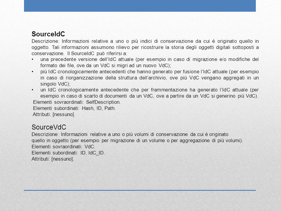 SourceIdC Descrizione: Informazioni relative a uno o più indici di conservazione da cui è originato quello in oggetto. Tali informazioni assumono rili