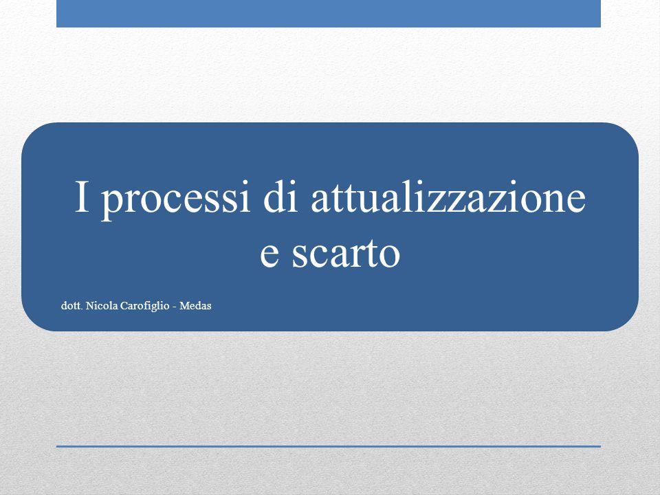 I processi di attualizzazione e scarto dott. Nicola Carofiglio - Medas