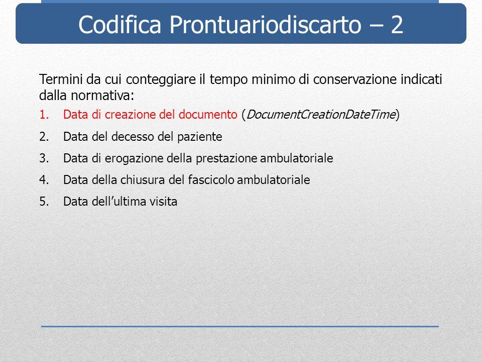 Codifica Prontuariodiscarto – 2 Termini da cui conteggiare il tempo minimo di conservazione indicati dalla normativa: 1.Data di creazione del document