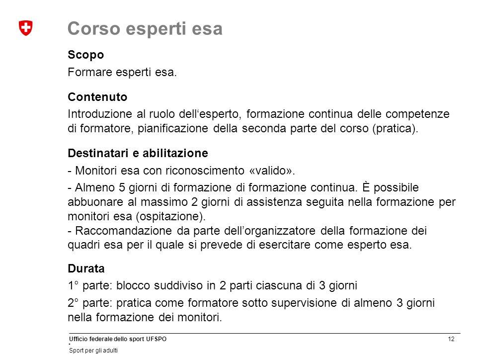 12 Ufficio federale dello sport UFSPO Sport per gli adulti Corso esperti esa Scopo Formare esperti esa.