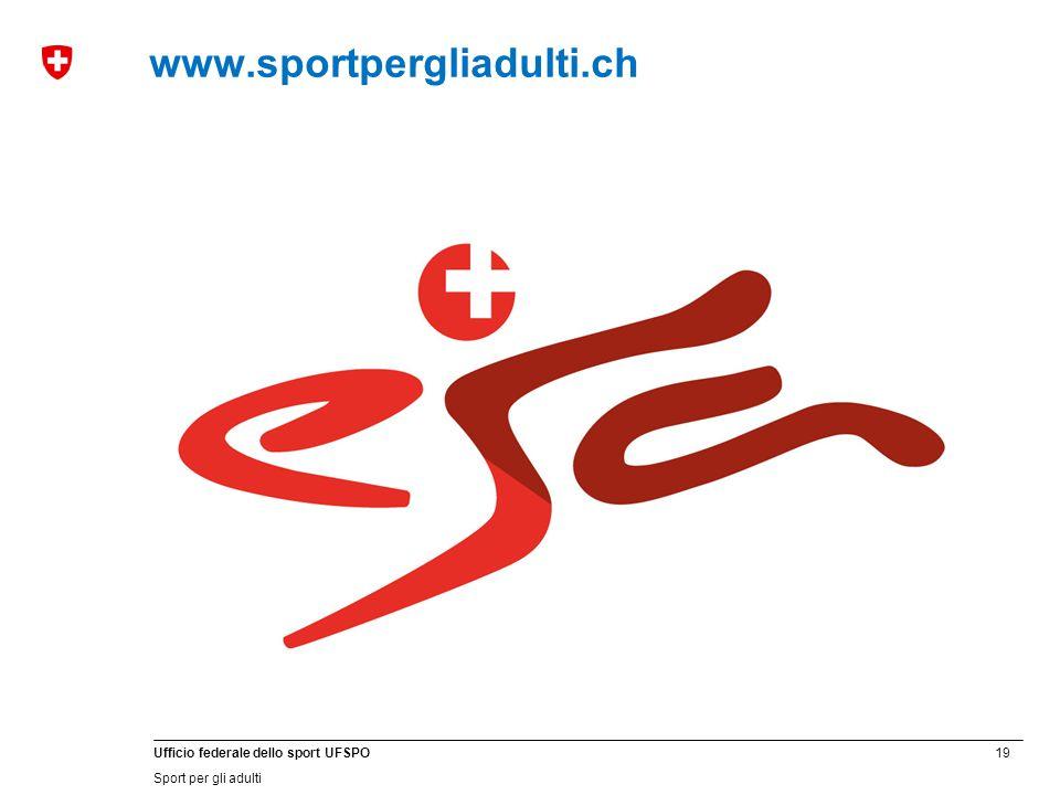 19 Ufficio federale dello sport UFSPO Sport per gli adulti www.sportpergliadulti.ch