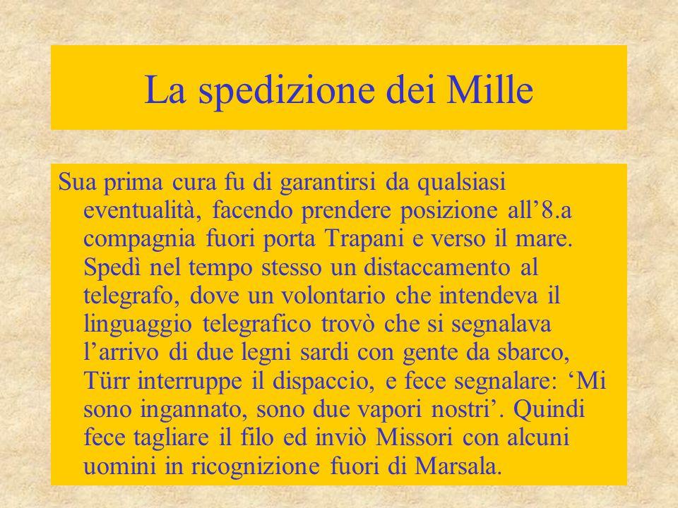 La spedizione dei Mille Sua prima cura fu di garantirsi da qualsiasi eventualità, facendo prendere posizione all'8.a compagnia fuori porta Trapani e v