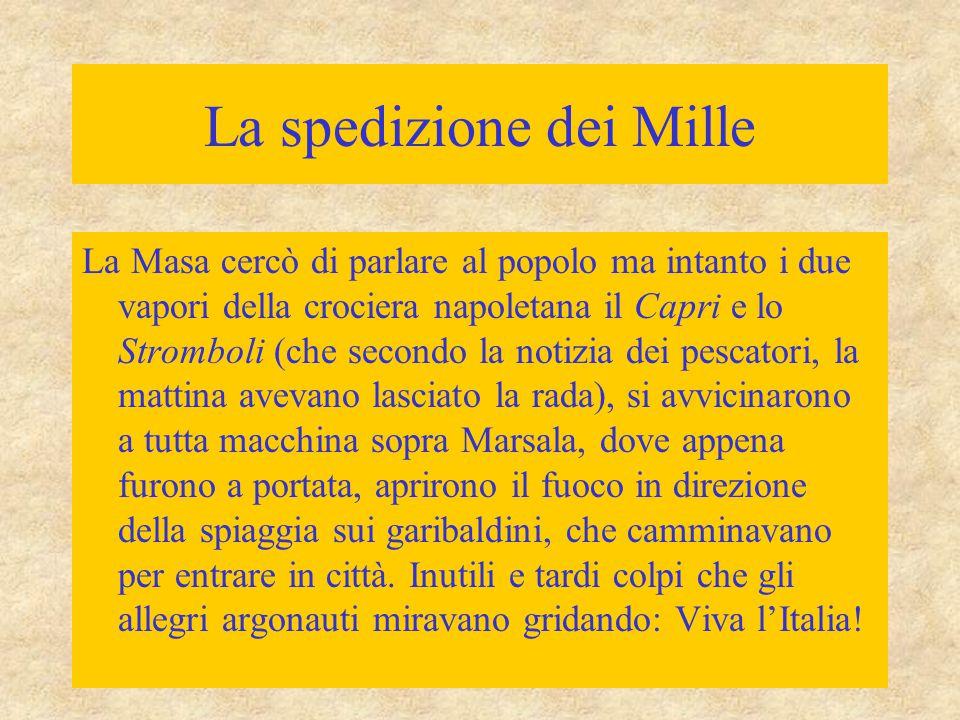 La spedizione dei Mille La Masa cercò di parlare al popolo ma intanto i due vapori della crociera napoletana il Capri e lo Stromboli (che secondo la n