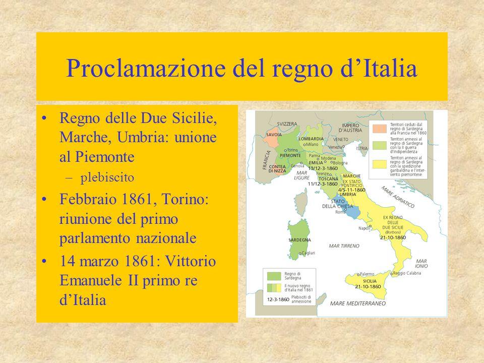 Proclamazione del regno d'Italia Regno delle Due Sicilie, Marche, Umbria: unione al Piemonte –plebiscito Febbraio 1861, Torino: riunione del primo par