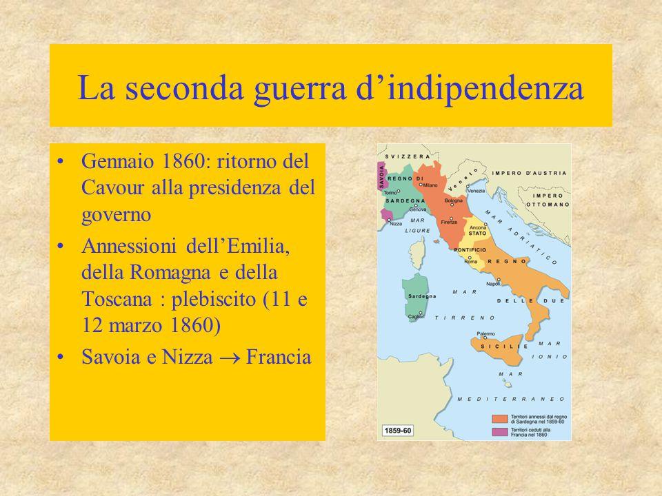 La seconda guerra d'indipendenza Gennaio 1860: ritorno del Cavour alla presidenza del governo Annessioni dell'Emilia, della Romagna e della Toscana :